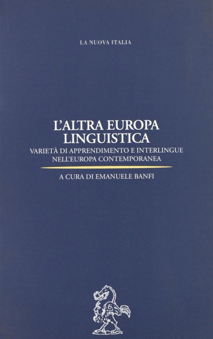 L'altra Europa linguistica. Varietà di apprendimento e interlingue nell'Europa contemporanea.