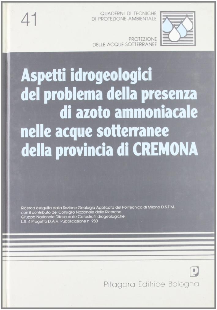 Aspetti idrogeologici del problema della presenza di azoto ammoniacale nelle acque sotterranee della provincia di Cremona.