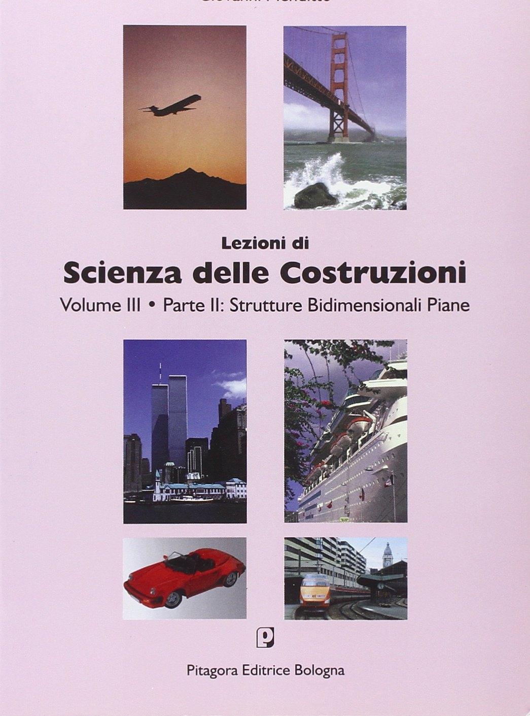 Lezioni di scienza delle costruzioni. 3.2. Strutture bidimensionali piane.