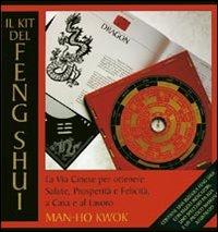 Il kit del feng shui. La via cinese per ottenere salute, prosperità e felicità, a casa e al lavoro