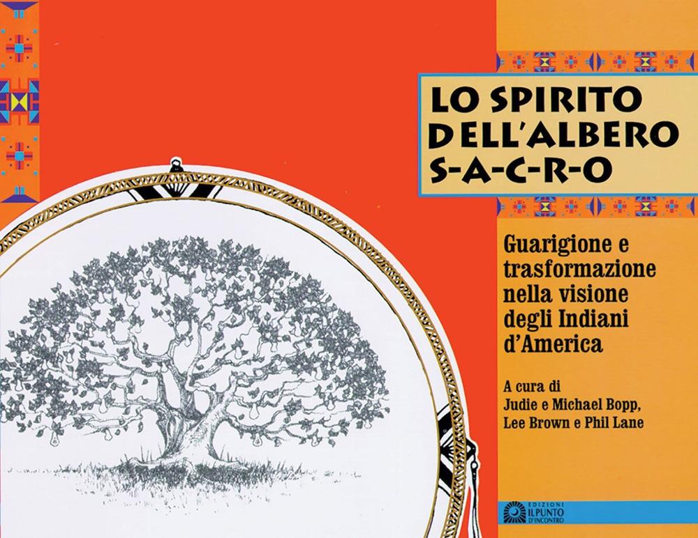 Lo spirito dell'albero sacro. Guarigione e trasformazione nella visione degli indiani d'America