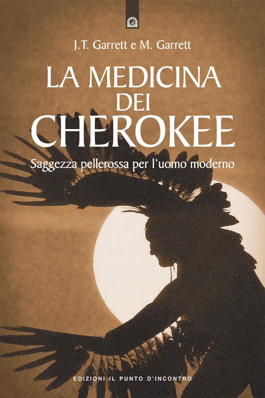 La medicina dei cherokee. Saggezza pellerossa per l'uomo moderno