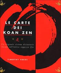 Le carte dei koan zen. Un originale sistema divinatorio basato sull'antica saggezza zen. Con 30 carte