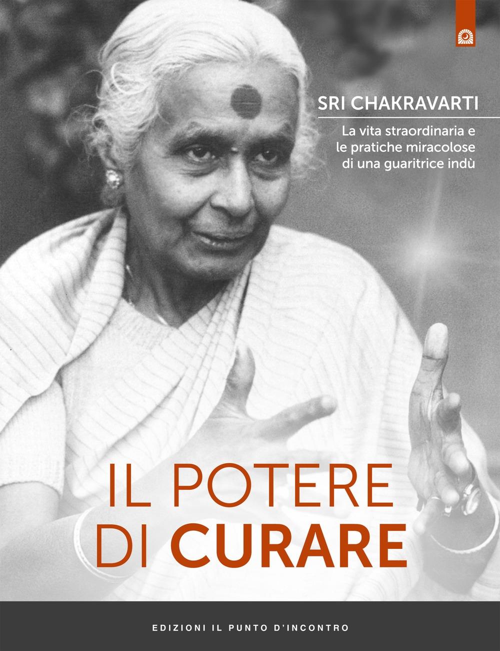 Il potere di curare. La vita straordinaria e le pratiche miracolose di una guaritrice indù