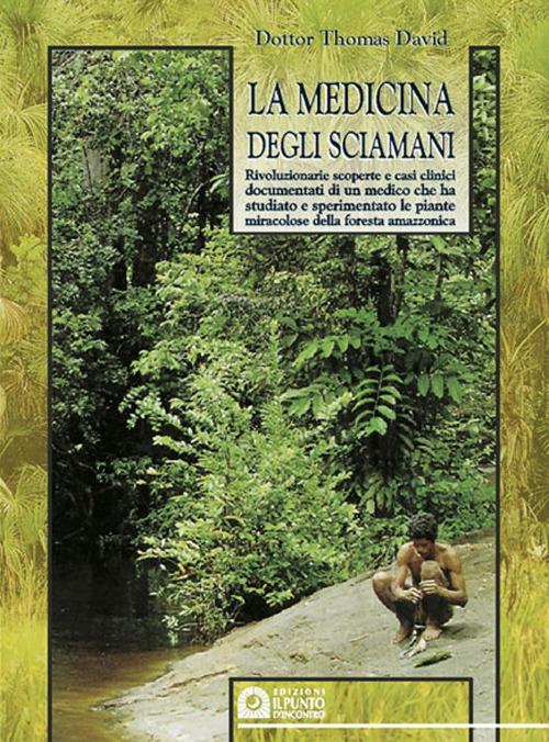 La medicina degli sciamani. Rivoluzionarie scoperte e casi clinici documentati di un medico che ha studiato e sperimentato le piante miracolose...