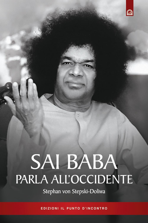 Sai Baba parla all'Occidente. 366 norme di vita quotidiana che illuminino l'animo e tocchino il cuore