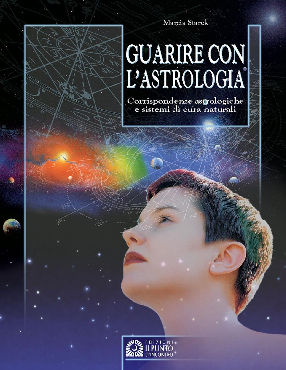 Guarire con l'astrologia. Corrispondenze astrologiche e sistemi di cura naturali