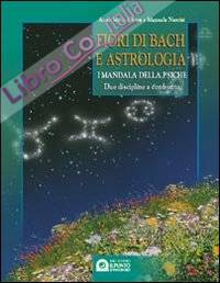 Fiori di Bach e astrologia. I mandala della psiche. Manuale pratico