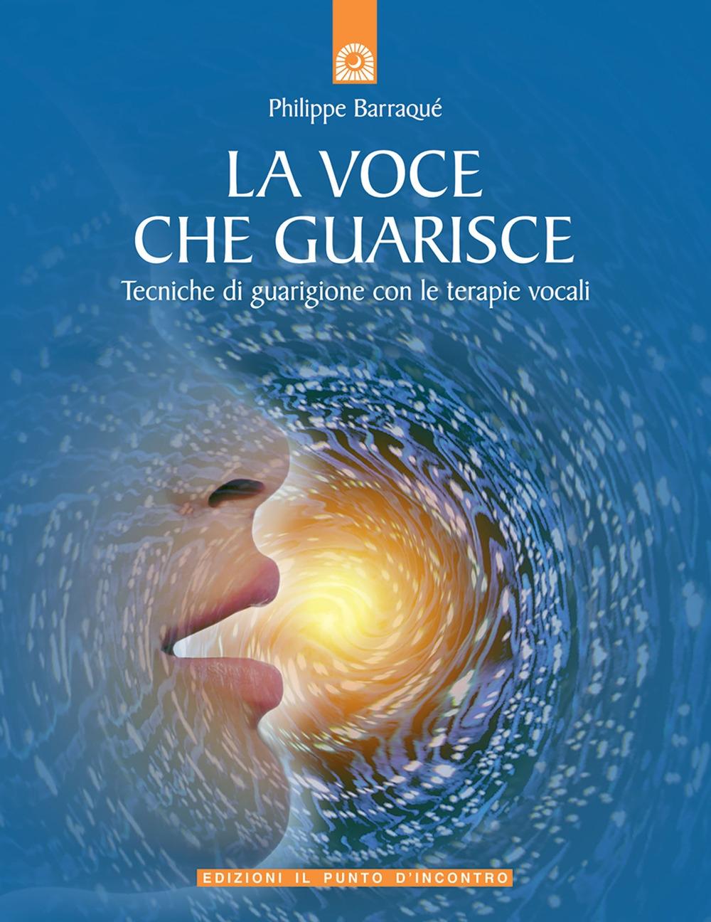 La voce che guarisce. Tecniche di guarigione con le terapie vocali