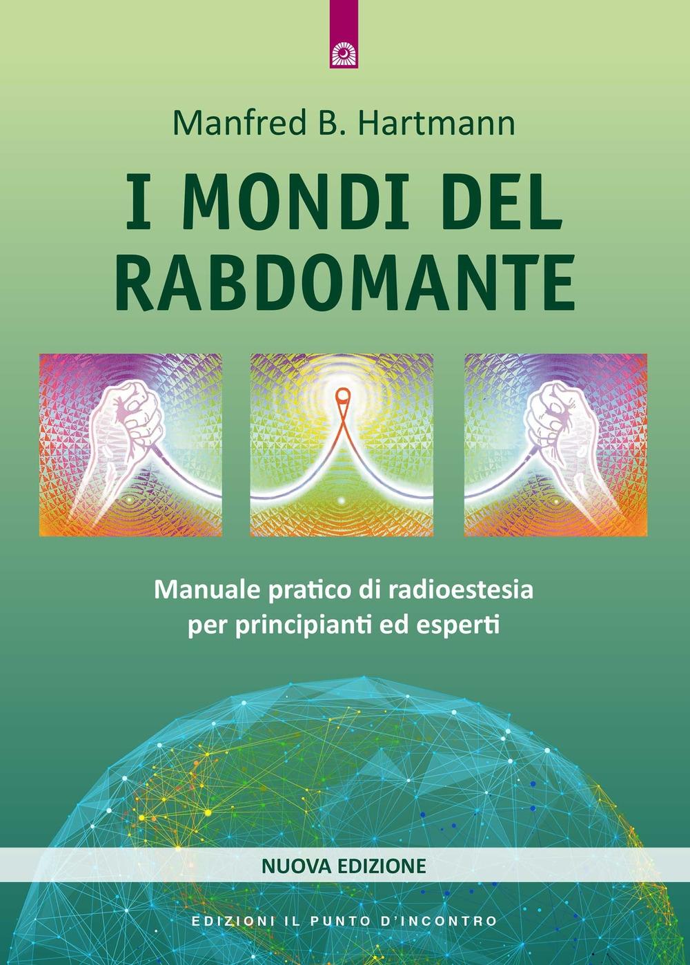 I mondi del rabdomante. Grande manuale del rabdomante per principianti ed esperti