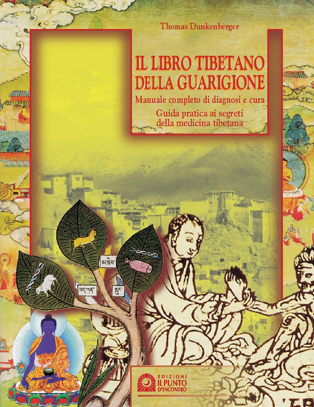 Il libro tibetano della guarigione. Manuale completo di diagnosi e cura. Guida pratica ai segreti della medicina tibetana