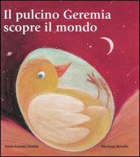 Il pulcino Geremia scopre il mondo. Ediz. illustrata