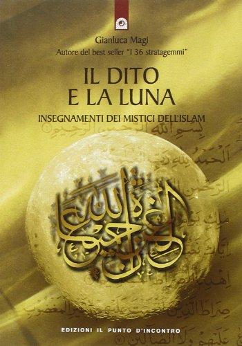 Il dito e la luna. Insegnamenti dei mistici dell'Islam