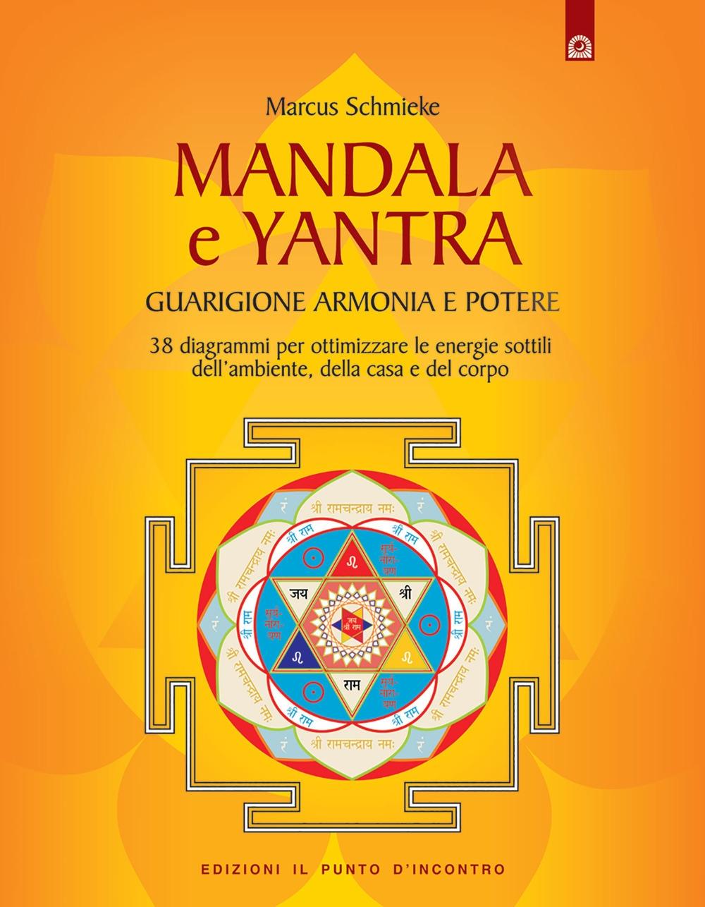 Yantra. Mandala di guarigione, armonia e potere. Strumenti di correzione delle energie per l'ambiente, la casa e la salute. Ediz. illustrata