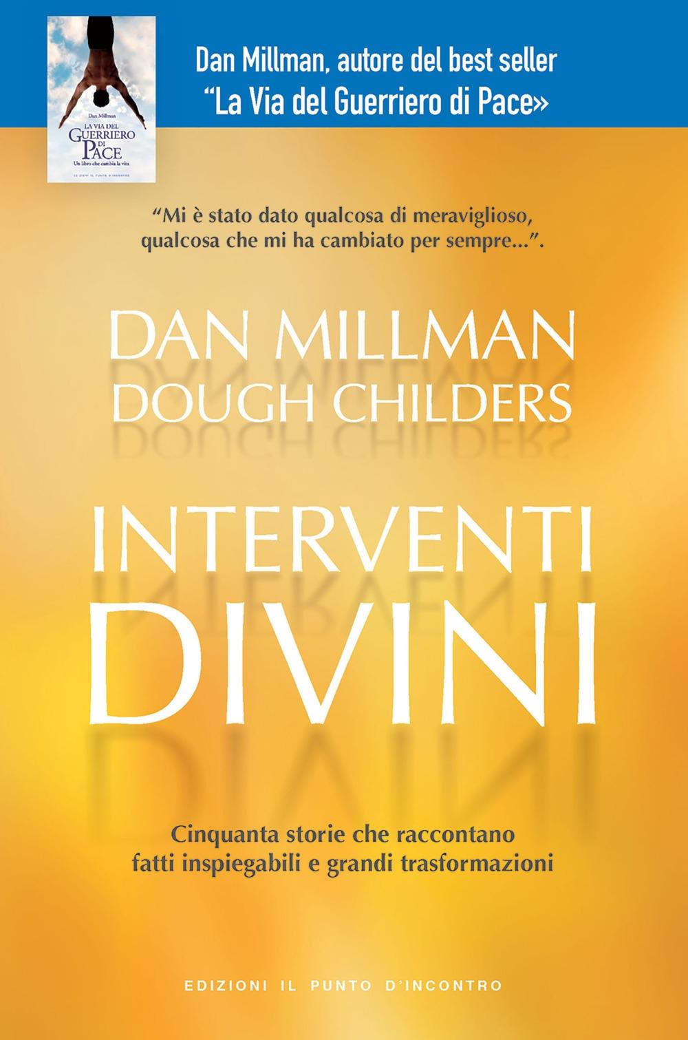 Interventi divini. Storie vere di misteri e di miracoli che cambiano la vita
