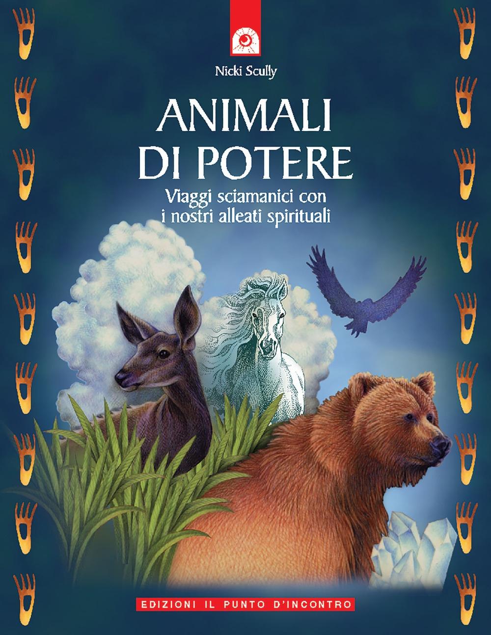 Animali di potere. Viaggi sciamanici con i nostri alleati spirituali
