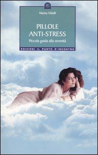 Pillole anti-stress. Piccola guida alla serenità