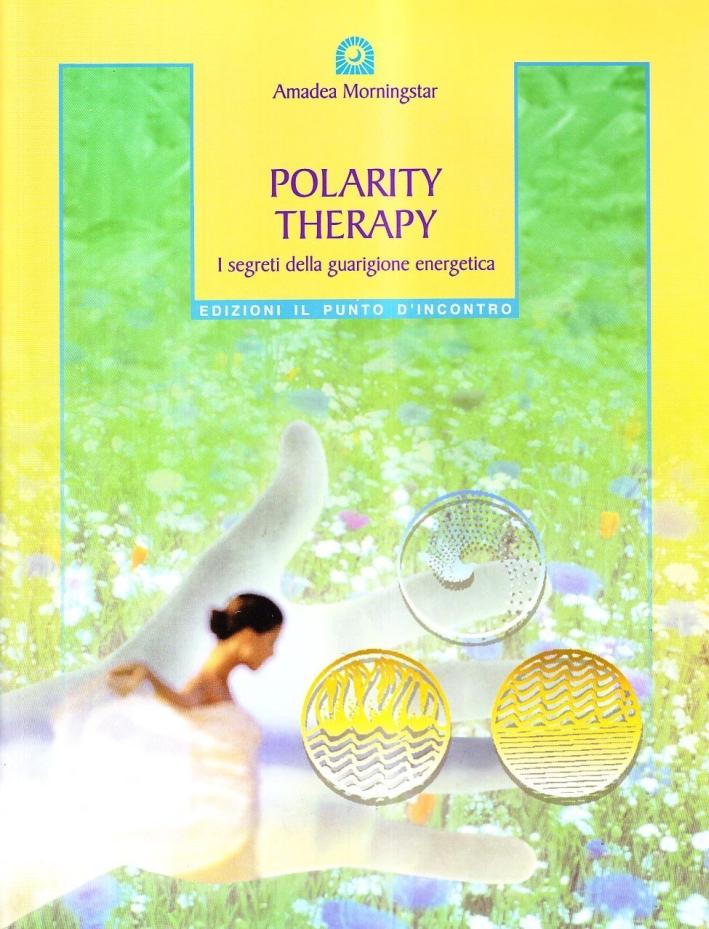 Polarity therapy. I segreti della guarigione energetica