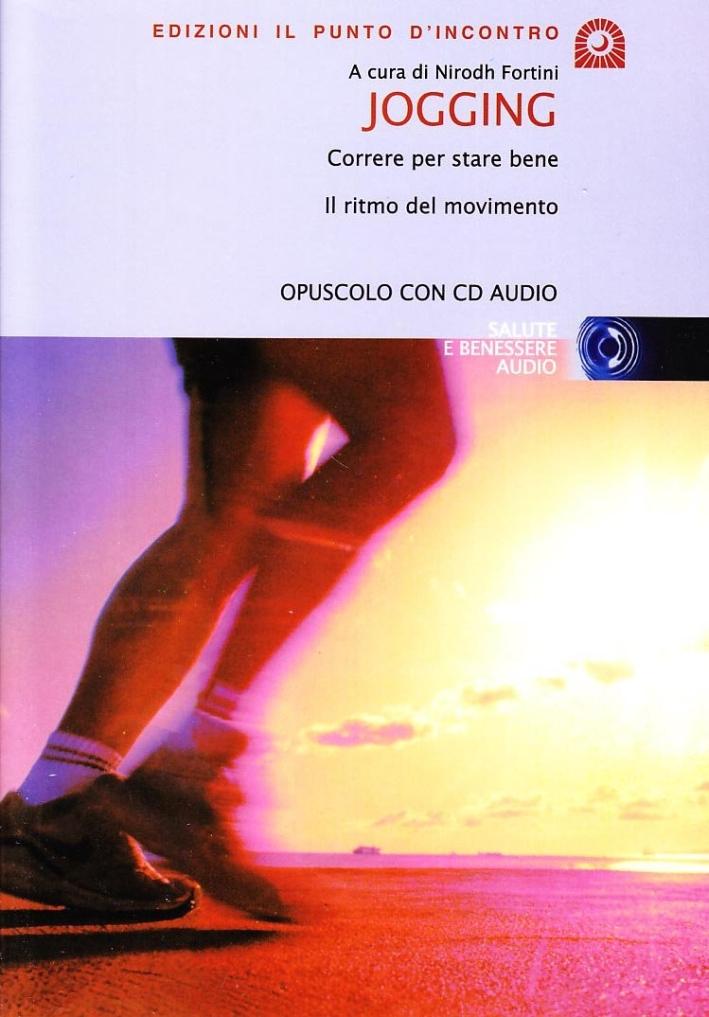 Jogging. Correre per stare bene. Il ritmo del movimento. Con CD Audio