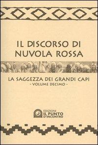 Il discorso di Nuvola Rossa. La saggezza dei Grandi Capi. Con calendario 2005. Vol. 10