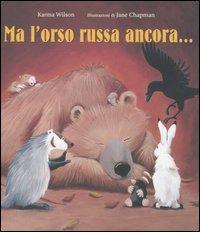 Ma l'orso russa ancora.... Ediz. illustrata