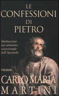 Le confessioni di Pietro. Meditazioni sul cammino vocazionale nell'apostolo