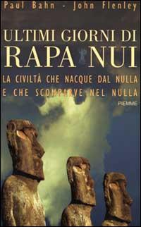 Ultimi giorni di Rapa Nui. La civiltà che nacque dal nulla e che scomparve nel nulla