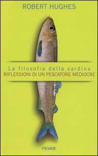 La filosofia della sardina. Riflessioni di un pescatore mediocre