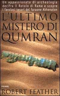 L'ultimo mistero di Qumran. Un appassionato di archeologia decifra il rotolo di rame e scopre i favolosi tesori del faraone Akhenaton