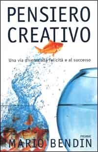 Pensiero creativo. Una via diversa alla felicità e al successo.