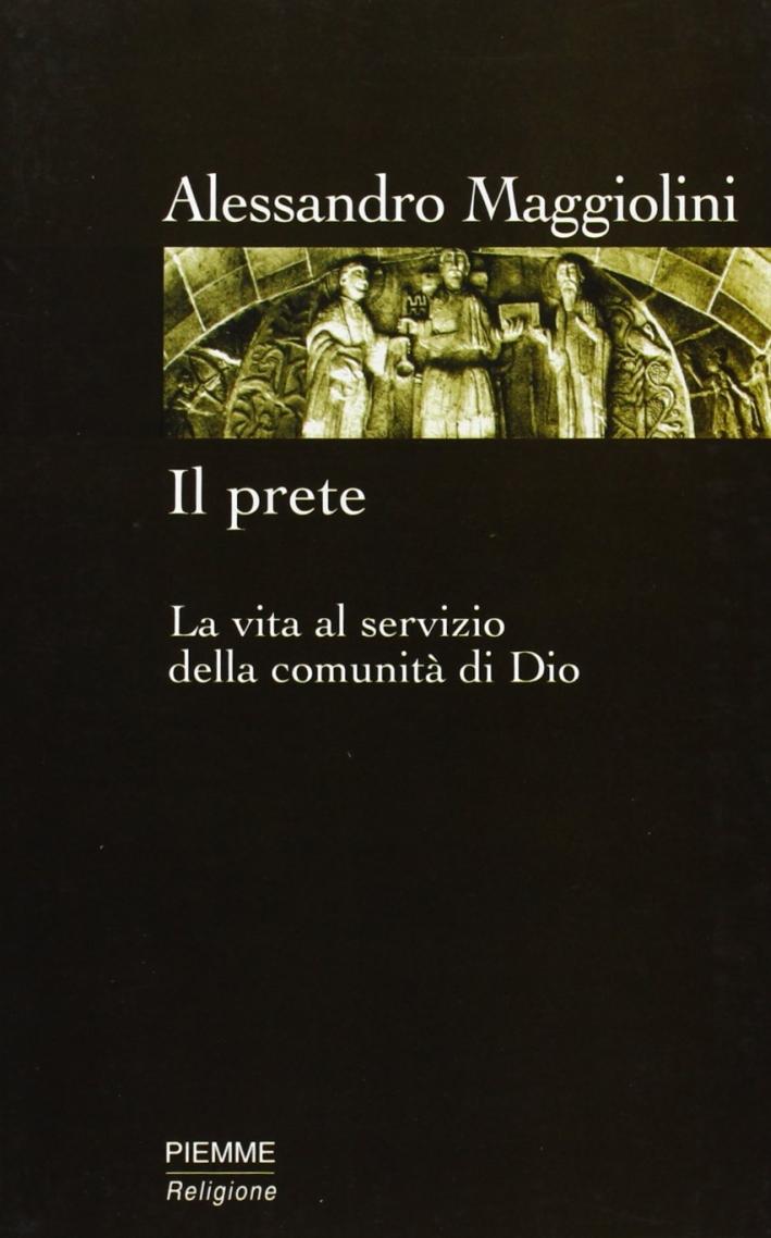 Il prete. La vita al servizio della comunità di Dio.