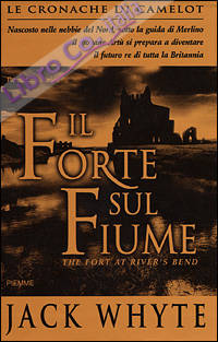 Il forte sul fiume. Le cronache di Camelot. Vol. 5