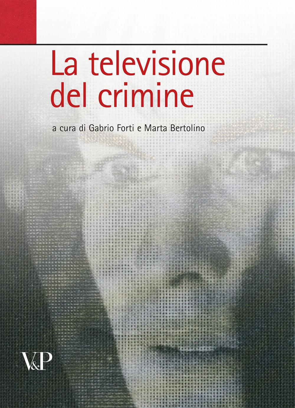 La televisione del crimine. Atti del Convegno