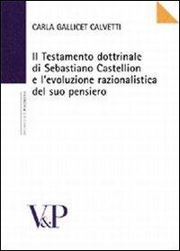 Il testamento dottrinale di Sebastiano Castellion e l'evoluzione razionalistica del suo pensiero.