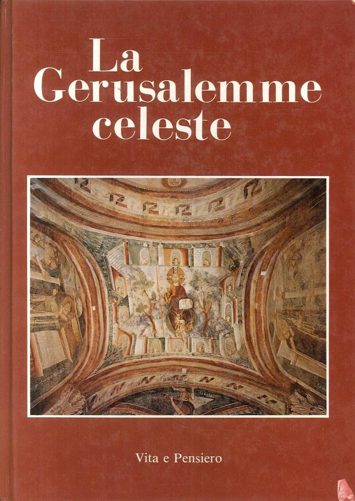 La Gerusalemme celeste. La dimora di Dio con gli uomini. Ap. 21, 2. Immagini della Gerusalemme celeste dal III al XIV secolo.
