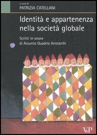 Identità e appartenenza nella società globale. Scritti in onore di Assunto Quadrio Aristarchi