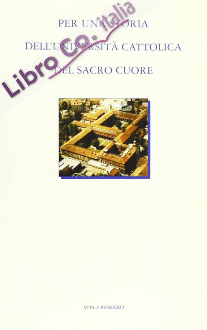 Per una storia dell'Università Cattolica del Sacro Cuore. Settantacinque anni di vita nella Chiesa e nella società italiana