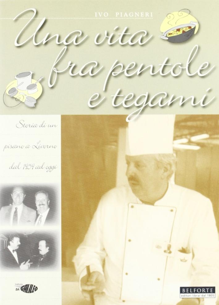 Una vita fra pentole e tegami. Storia di un pisano a Livorno dal 1959 ad oggi