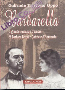 Barbarella. Il grande romanzo d'amore di Barbara Leoni e Gabriele D'Annunzio