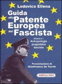 Guida alla patente europea del fascista. Modulo 1. Antropologia pragmatica fascista