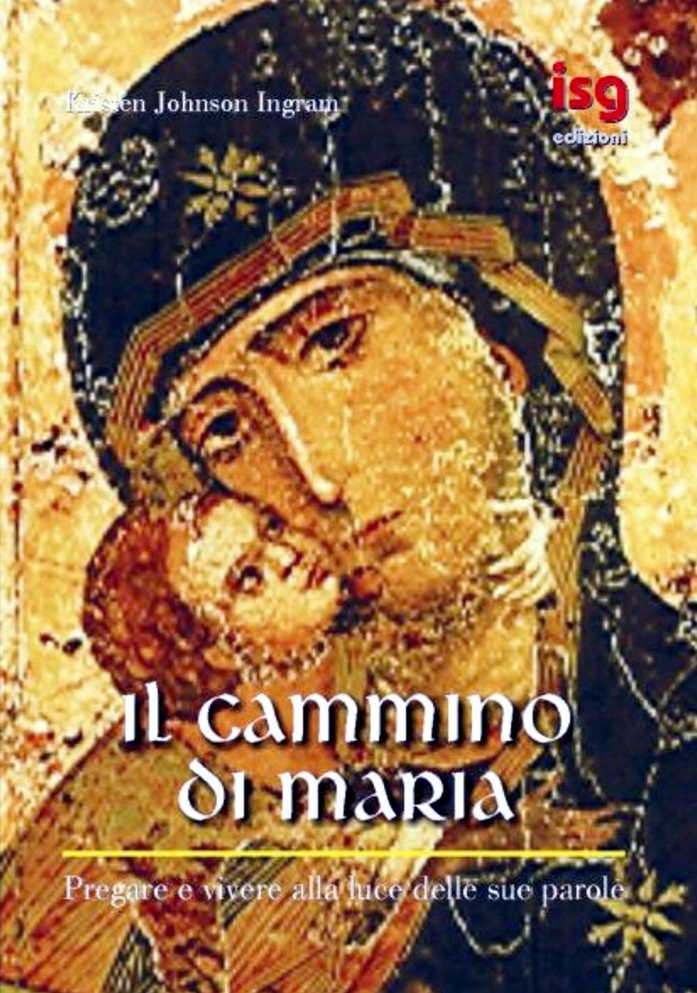 Il cammino di Maria. Pregare e vivere alla luce delle sue parole