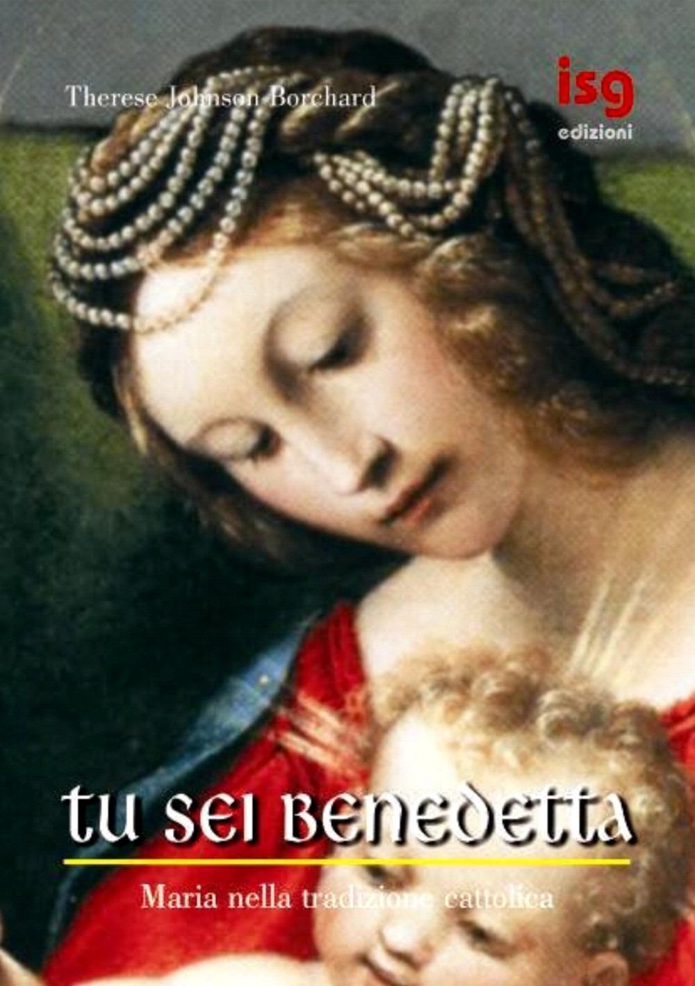 Tu sei benedetta. Maria nella tradizione cattolica