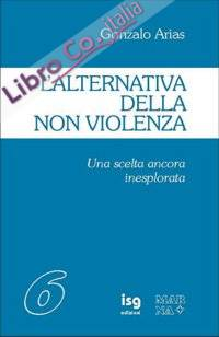 L'alternativa della non violenza. Una scelta ancora inesplorata