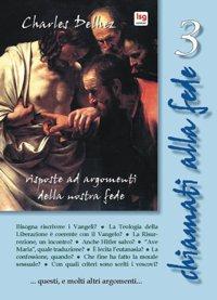 Chiamati alla fede. Risposte ad argomenti della nostra fede. Vol. 3