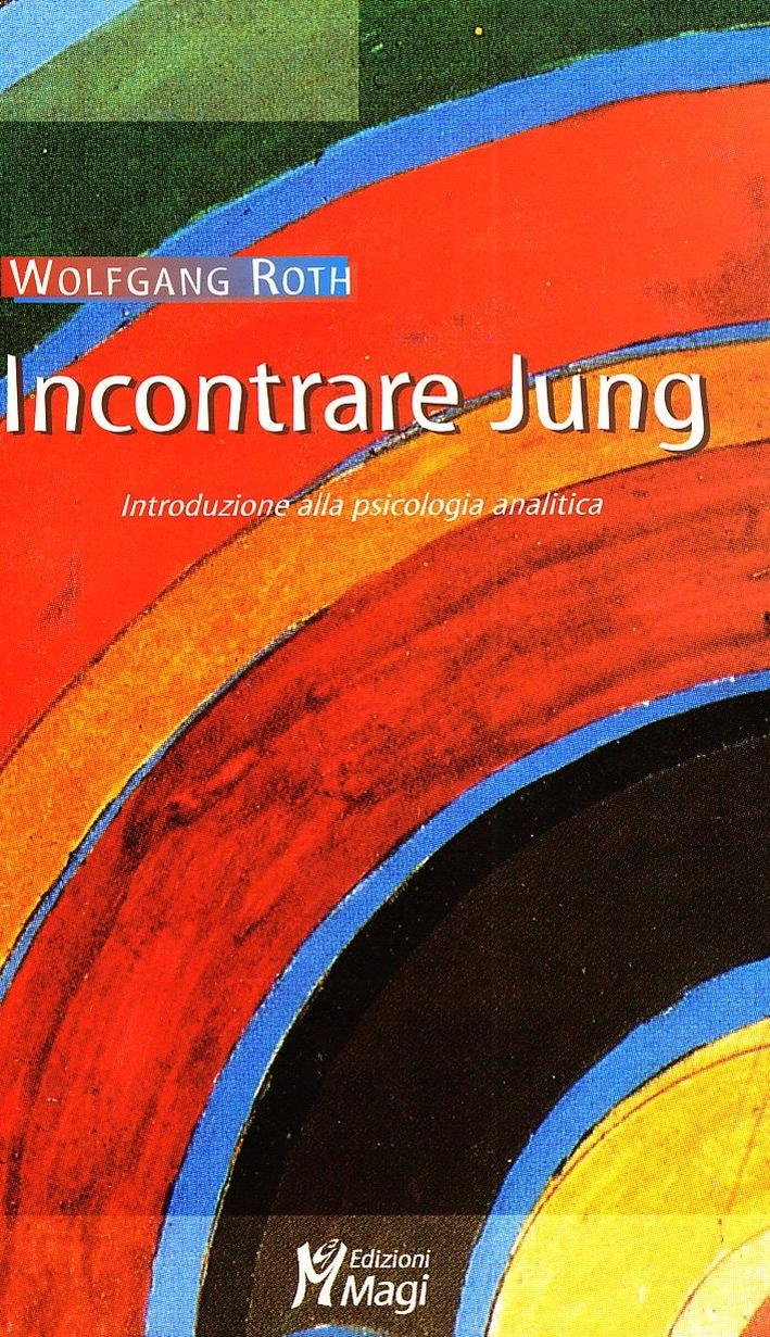 Incontrare Jung. Introduzione alla psicologia analitica