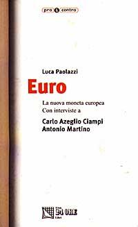 Euro. La nuova moneta europea. Con interviste a Carlo Azeglio Ciampi e Antonio Martino