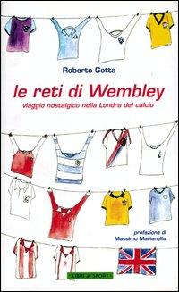 Le reti di Wembley. Viaggio nostalgico nella Londra del calcio.