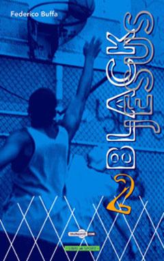 Black Jesus. Un grande viaggio nel basket americano in 23+1 fermate. Vol. 2.