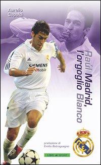 Raúl Madrid, l'orgoglio Blanco