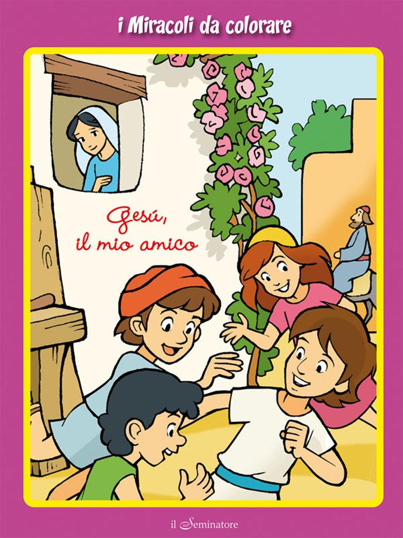 Gesù, il mio amico. I miracoli da colorare
